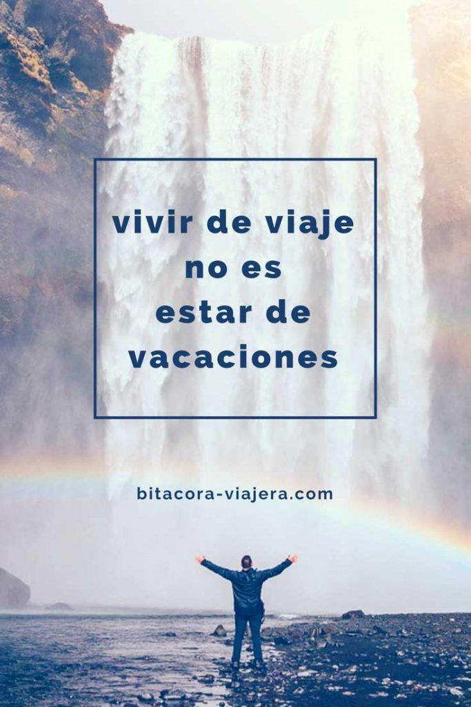 Vivir de viaje y estar de vacaciones no es lo mismo. En este post hago una reflexión y te cuento por qué no está bien confundirlo. #bitacoraviajera #vivirdeviaje #reflexiones #lavidadeviaje #vacaciones